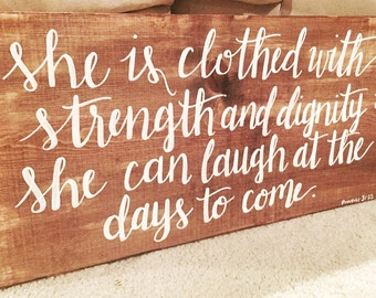 She is Clothed with Strength and Dignity, She Can Laugh at the Days to Come | Proverbs 31:25 | Wooden Sign