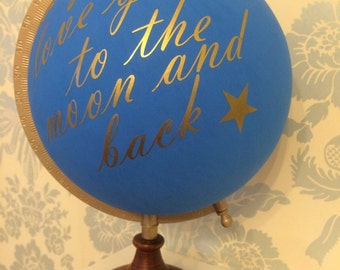 "Hand painted globe ""I love you to the moon and back"""