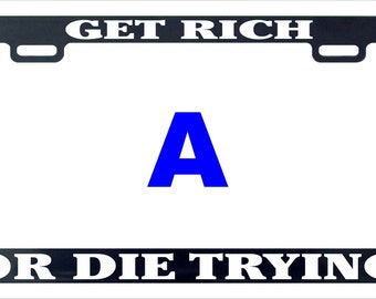 Get rich or die trying funny assorted license plate frame