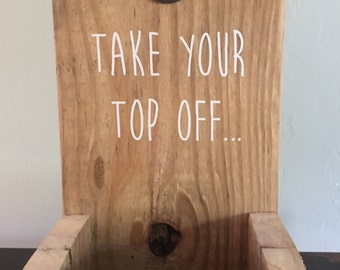 "Wall Bottle Opener - ""Take Your Top Off"""