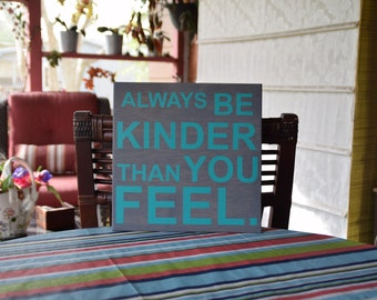 Always be KINDER than you FEEL Cute Quote Sign. Solid Wood, Hand Painted 1-Sided Sign. Custom Made - Options Available!!