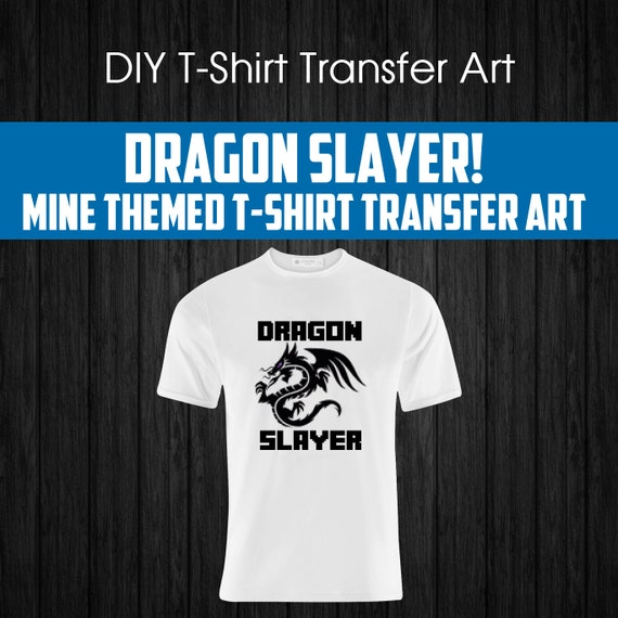 Dragon Slayer Diy Mine Themed T Shirt Design 8 Wide By