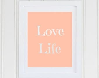 Love Life Print, NSTANT DOWNLOAD, Girls Wall Art, Nursery Art, Typography, Coral Print Quote, Inspiration quote