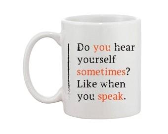 Do You Hear Yourself Sometimes? - OITNB inspired Mug - Tv show - Quote Design - Printed Mug Gift - FREE SHIPPING