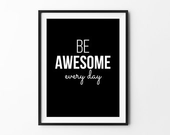 Be awesome every day - quote print black white typography print inspirational print typography poster motivational print wall decal art