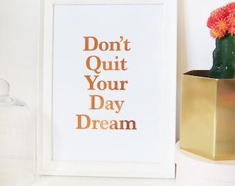 Don't Quit your Day Dream Gold/Copper/Black Foil Print
