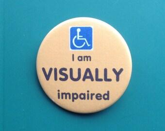 I am VISUALLY impaired. 38mm pin badge