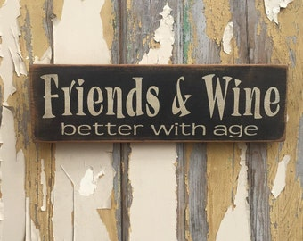 Friends & Wine Better With Age Sign