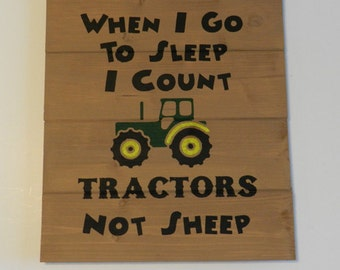 When I Go To Sleep I Count Tractors Not Sheep Wood Sign