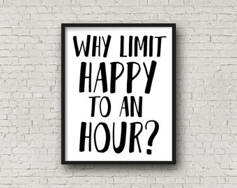 Why Limit Happy To An Hour? (5x7, 8x10, 11x14 Included!) Bar Art, Bar Sign, Wine Gift, Happy Hour, Typography, Printable Art, Wine, Beer Art