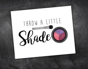 Throw A Little Shade Digital 8x10 Printable Poster Funny Makeup Artists Puns Make-up Lover Pun MUA Punny Eyeshadow Cosmetics Brush Shades