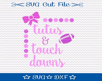 Football SVG Cutting File / SVG Cut File for Silhouette or Cricut / Tutus and Touchdowns