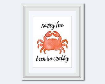 Sorry print - Ive been so crabby - funny quote - crab printable - crab decor - crab print - sea life decor - beach decor - watercolor crab