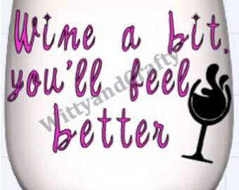 Wine a Bit you'll feel better