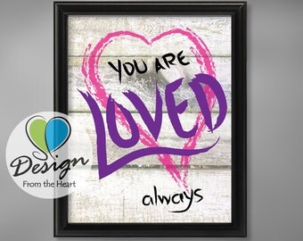 You are Loved...always, Inspirational Quote, Digital Download, Printable Wall Art