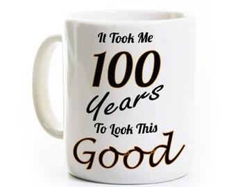 100th Birthday Gift - Took 100 Years to Look This Good - Funny 100th Birthday Coffee Mug Humor