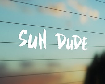 Suh Dude - Vinyl Sticker / Decal