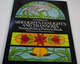 Sidelights,Fanlights and Transoms Stained Glass Pattern Book Ed Sibbett,Jr. 180 Design Projects