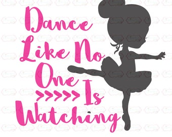 Dance like no one is watching SVG, DXF, EPS cut file Dance svg dance cut file
