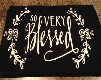 So very blessed inspirational tshirt.  Great gift for moms, grandmothers, sisters, aunt's, etc.