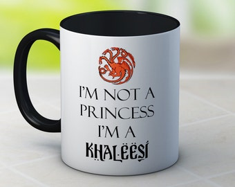 I'm Not a Princess I'm a Khaleesi - Game of Thrones Daenerys Targaryen - Fun Coffee Tea Mug