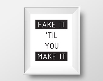 Fake It 'Til You Make It Print, Motivational Wall Art, Digital Art, Printable Poster, Digital Decor, Typography Poster, Quotes Poster