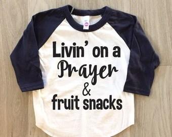 Livin' on a Prayer & fruit snacks - baby boy or girl clothes toddler shirt