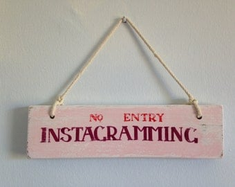No Entry INSTAGRAMMING hand painted wood sign