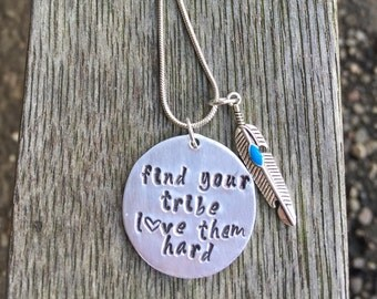 Find your tribe love them hard- Hand stamped- tribe necklace