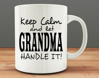 Keep Calm And Let Grandma Handle It mug, funny grandma mug (M117)
