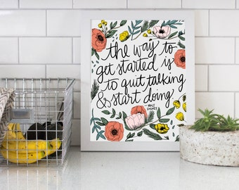 The Way To Get Started Is To Quit Talking & Start Doing Walt Disney Floral Quote Digital Download Print