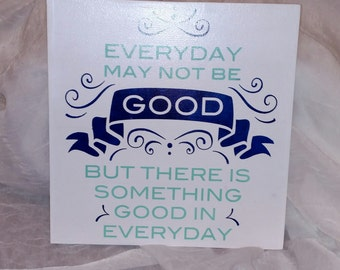 Everyday may not be good, but there is something good in everyday - Inspirational - Positive Thinking - Wood Sign - Handmade