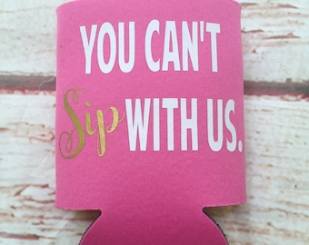 Bridesmaids Can Coolers - You Cant Sip With Us  - Bachelorette Party Favors - Bachelorette Party Gifts - Bridesmaids Gifts - Gift for Bride