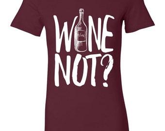 Wine Not? - Ladies Fitted - Women's Wine T Shirt, Wine Shirt, Wine Tshirt, Wine T Shirts