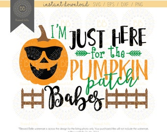 Pumpkin Patch SVG, I'm just here for the pumpkin patch babes SVG, Boy Pumpkin, Fall, svg, eps, dxf, png file, Silhouette, Cricut