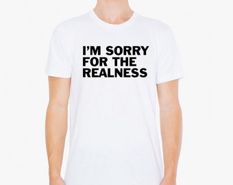 I'm Sorry For The Realness  - Kanye West T-shirt