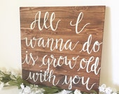 Wood sign wooden sign home decor sign wedding sign marriage sign rustic sign love sign all I wanna do is grow old with you sign farmhouse