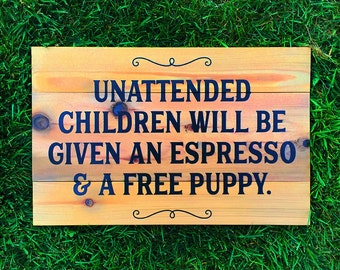 SALE! Painted wooden sign, funny sign with quote, unattended children sign, cafe sign, cafe shop sign, store sign, wood sign, exterior sign