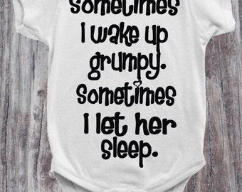 Sometime I Wake Up Grumpy Baby Onesie