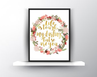 Life is tough darling, so are you printable, inspirational print, gold foil digital download, floral printable, flower print, gold letters