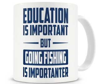 Education Is Important But Going Fishing Is Importanter Mug Fisherman Angling Gift Angler Present