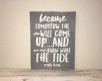 Because Tomorrow The Tide Will Come ...Quote From Castaway Wood Sign Ivory/Gray, Inspirational, Motivational, Gift 10x12