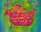 Your wings already exist. All you have to do is fly  (limited edition print)