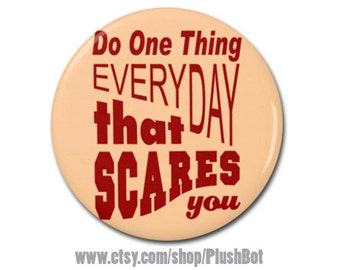 "Eleanor Roosevelt Quote 1.25"" or 2.25"" Pinback Pin Button Badge Do One Thing Every Day That Scares You"