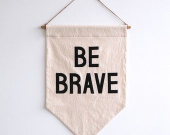 BE BRAVE Banner / SALE the original affirmation banner wall hanging, cotton wall flag, handmade heirloom quality, historical vintage style
