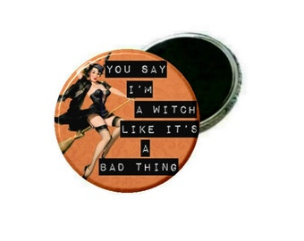 Magnet - Halloween Pin Up - You say I'm a Witch like its a bad thing