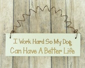 LITTLE SIGN I Work Hard So My Dog Can Have A Better LIfe - Wooden Gift Laser Engraved Whimsical Distressed Humorous Phrase Pets Owner Lover