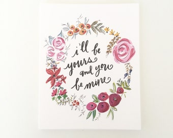 Watercolor Floral I'll Be Yours - 8x10 print