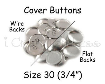200 Cover Buttons / Fabric Covered Buttons - Size 30 (3/4 inch - 19mm) - Wire Back or Flat Backs - SEE COUPON