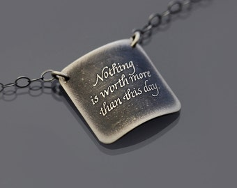 Silver Nothing is Worth More Than This Day Necklace, inspirational quote, handwritten necklace, sterling silver necklace